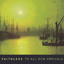To All New Arrivals/Faithless