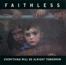 Everything Will Be Alright Tomorrow/Faithless