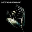 A Final Hit - The Best Of Leftfield/Leftfield