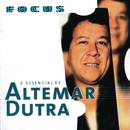 Focus - O Essencial De Altemar Dutra/Altemar Dutra
