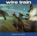 Between Two Words/Wire Train