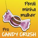 Perdi Minha Mulher Pro Candy Crush/Cadu