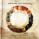 Ban All the Music/Nothing But Thieves