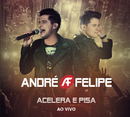 Acelera e Pisa (Ao Vivo)/André e Felipe