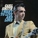 I Want to Live and Love/Carl Smith