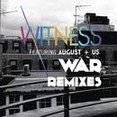 War (Remixes) feat.August+Us/Witness