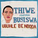 Ubuhle Bendoda feat.Busiswa/Thiwe