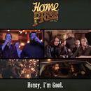 Honey, I'm Good/Home Free