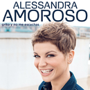Grito y No Me Escuchas/Alessandra Amoroso