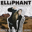 Never Been In Love (Remixes)/Elliphant