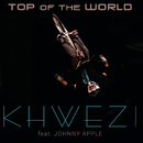 Top of the World feat.Johnny Apple/Khwezi