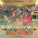 Mere Gully Mein feat.Naezy/DIVINE