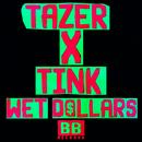 Wet Dollars/Tazer x Tink
