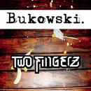 Bukowski/Two Fingerz