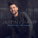 Whatever The Road/Jason Crabb