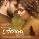 Hamari Adhuri Kahani (Original Motion Picture Soundtrack)/Jeet Gannguli, Mithoon & Ami Mishra