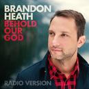 Behold Our God (Radio Version)/Brandon Heath