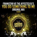 You Do Something To Me/Frankstar vs. The Affected DJ's