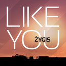 Like You/Zygis