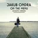 On the Menu (Acoustic Version)/Jakub Ondra