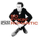 So F**kin' Romantic/Matthew Koma