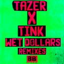 Wet Dollars (Remixes)/Tazer x Tink