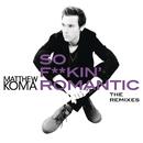 So F**kin' Romantic (The Remixes)/Matthew Koma