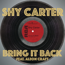 Bring It Back feat.Aleon Craft/Shy Carter