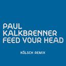 Feed Your Head (KÖLSCH Remix)/Paul Kalkbrenner