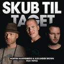 Skub Til Taget (Remixes) feat.Yepha/Morten Hampenberg & Alexander Brown