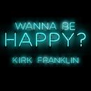 Wanna Be Happy?/Kirk Franklin