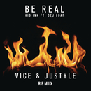 Be Real (Vice & Justyle Remix) feat.DeJ Loaf/Kid Ink