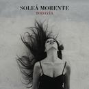 Todavía/Soleá Morente