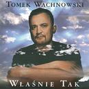 Wlasnie Tak/Tomek Wachnowski