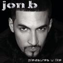 Pleasures U Like/Jon B.
