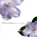 Billie Holiday Love Songs/Billie Holiday