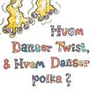 Hvem Danser Twist, & Hvem Danser Polka?/Marie Keis Uhre