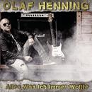 Alles was ich immer wollte/Olaf Henning