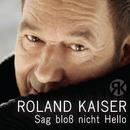 Sag bloß nicht Hello/Roland Kaiser