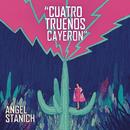 Cuatro Truenos Cayeron/Angel Stanich