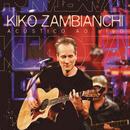 Kiko Zambianchi (Acústico ao Vivo)/Kiko Zambianchi