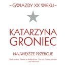 Gwiazdy XX wieku- Katarzyna Groniec/Katarzyna Groniec