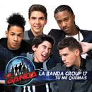 Tú Me Quemas/La Banda Group 17