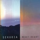 Reset Heart/Sekuoia