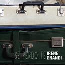 Se perdo te/Irene Grandi