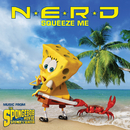 Squeeze Me (Music from The Spongebob Movie Sponge Out Of Water)/N.E.R.D
