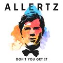 Don't You Get It/Allertz