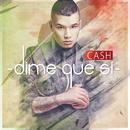 Dime Que Si/Cash