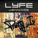 Pretty Is/Lyfe Jennings