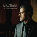 To Love Somebody/Mazgani